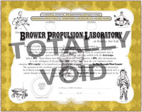 Brower Propulsion Laboratory Official Stock Certificate:  The Value of BPL Stock will never go down!  Unencumbered by the legal strictures of incorporation or adherence to any laws of governance, save for its own, BPL shares represent an unvarnished view of the health of the company.  In essence, you get what you pay for, an unprecedented phenomenon in American investment.  Because of this innovation, just one of many to BPL's credit, Company profits will always increase, and investor risk never will.  This worry - free kind of investment may indeed someday become the standard by which all American companies are judged.